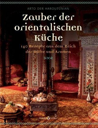 Zauber der orientalischen Küche - Haroutunian, Arto D.