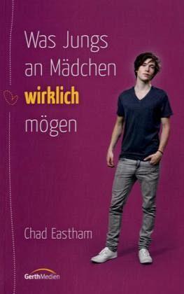 Was Jungs an Mädchen wirklich mögen von Chad Eastham