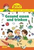 Gesund essen und trinken / Pixi Wissen Bd.45