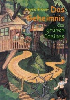 Das Geheimnis des grünen Steines - Brauer, Angela