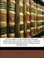 Zeitschrift Für Vergleichende Sprachforschung Auf Dem Gebiete Der Indogermanischen Sprachen, BAND XIX