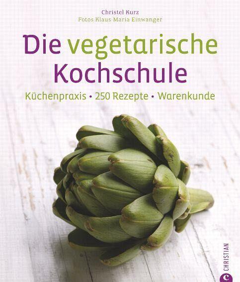 Die vegetarische Kochschule von Christl Kurz - Buch - buecher.de | {Kochschule buch 28}