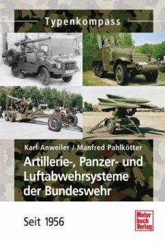 Artillerie-, Panzer- und Luftabwehrsysteme der Bundeswehr - Anweiler, Karl; Pahlkötter, Manfred