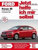 Ford Focus III / Benziner und Diesel ab Modelljahr 2008; . / Jetzt helfe ich mir selbst Volume 1