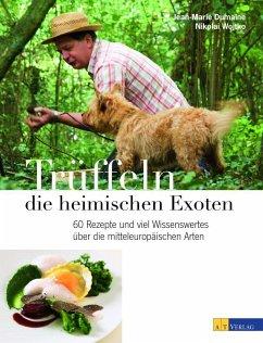 Trüffeln - die heimischen Exoten - Dumaine, Jean-Marie; Wojtko, Nikolai; Thumm, Andreas
