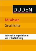 Duden Abiwissen Geschichte - Kaiserreich, Imperialismus und Erster Weltkrieg