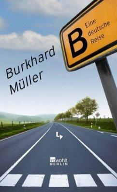 B - eine deutsche Reise - Müller, Burkhard