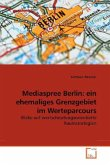 Mediaspree Berlin: ein ehemaliges Grenzgebiet im Werteparcours