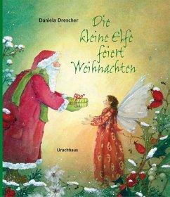 Die kleine Elfe feiert Weihnachten - Drescher, Daniela