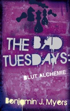 The Bad Tuesdays Blut-Alchemie - Myers, Benjamin J.