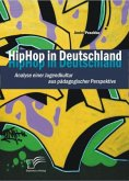 HipHop in Deutschland: Analyse einer Jugendkultur aus pädagogischer Perspektive