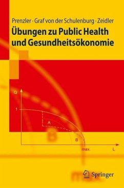 Übungen zu Public Health und Gesundheitsökonomie - Prenzler, Anne;Schulenburg, Johann-Matthias Graf von der;Zeidler, Jan