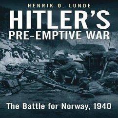 Hitler's Pre-Emptive War: The Battle for Norway, 1940 - Lunde, Henrik O.