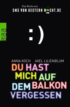 Du hast mich auf dem Balkon vergessen / SMSvongesternnacht.de Bd.1 - Lilienblum, Axel; Koch, Anna