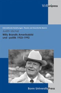 Willy Brandts Amerikabild und -politik 1933 - 1992 - Michel, Judith