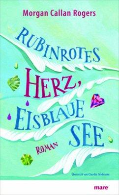 Rubinrotes Herz, eisblaue See - Rogers, Morgan Callan