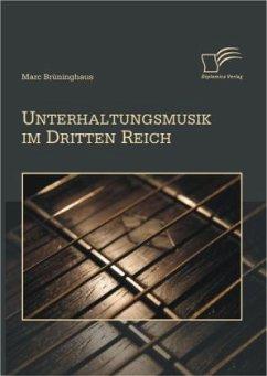 Unterhaltungsmusik im Dritten Reich - Brüninghaus, Marc