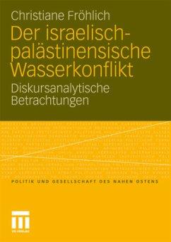 Der israelisch-palästinensische Wasserkonflikt - Fröhlich, Christiane
