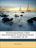 Monographien Über Angewandte Elektrochemie ...., Volumes 26-29 - Anonymous