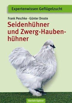 Seidenhühner und Zwerg-Haubenhühner - Peschke, Frank; Droste, Günter