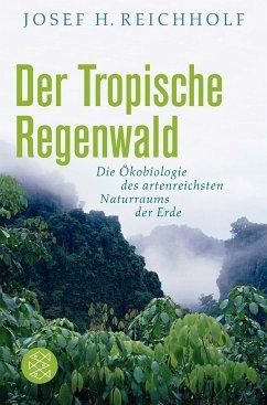 Der Tropische Regenwald - Reichholf, Josef H.