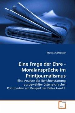 Eine Frage der Ehre - Moralansprüche im Printjournalismus - Gahleitner, Martina