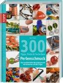 300 Tipps, Tricks und Techniken - Perlenschmuck