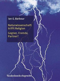 Naturwissenschaft trifft Religion - Barbour, Ian G.