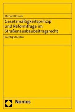 Gesetzmäßigkeitsprinzip und Reformfrage im Straßenausbaubeitragsrecht - Brenner, Michael