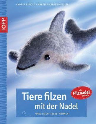 Tiere filzen mit der Nadel - Rudolf, Andrea; Häfner-Keßler, Martina