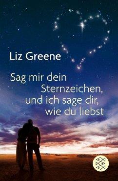 Sage mir dein Sternzeichen, und ich sage dir, wie du liebst - Greene, Liz