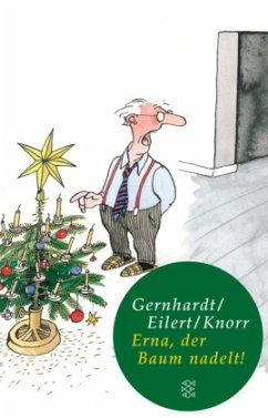 Erna, der Baum nadelt! - Gernhardt, Robert; Eilert, Bernd; Knorr, Peter
