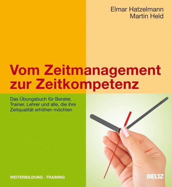 vom zeitmanagement zur zeitkompetenz von elmar hatzelmann martin held fachbuch. Black Bedroom Furniture Sets. Home Design Ideas