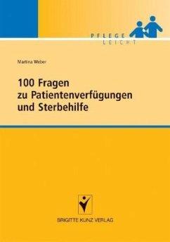 100 Fragen zu Patientenverfügungen und Sterbehilfe - Weber, Martina