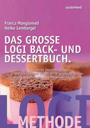 Das große Logi Back- und Dessertbuch. - Lemberger, Heike; Mangiameli, Franca