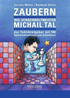 Zaubern wie Schachweltmeister Michail Tal - Müller, Karsten; Stolze, Raymund