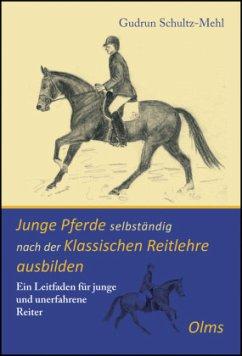 Junge Pferde selbständig nach der Klassischen Reitlehre ausbilden - Schultz-Mehl, Gudrun
