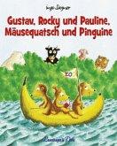 Gustav, Rocky und Pauline, Mäusequatsch und Pinguine / Erdmännchen Gustav Bd.4