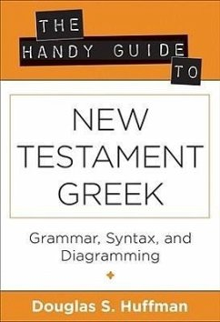 The Handy Guide to New Testament Greek: Grammar, Syntax, and Diagramming - Huffman, Douglas S.