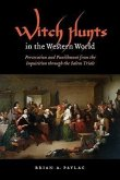 Witch Hunts in the Western World: Persecution and Punishment from the Inquisition Through the Salem Trials