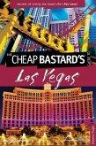 Cheap Bastard's(tm) Guide to Las Vegas: Secrets of Living the Good Life--For Less!