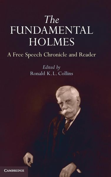 The Fundamental Holmes: A Free Speech Chronicle and Reader: Selections from the Opinions, Books, Articles, Speeches, Letters, and Other Writin