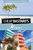 Cheap Bastard's(tm) Guide to Miami: Secrets of Living the Good Life--For Less!