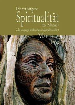 Die verborgene Spiritualität des Mannes - Fox, Matthew