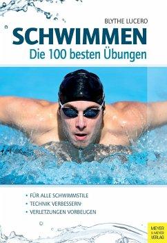 Schwimmen - Die 100 besten Übungen - Lucero, Blythe
