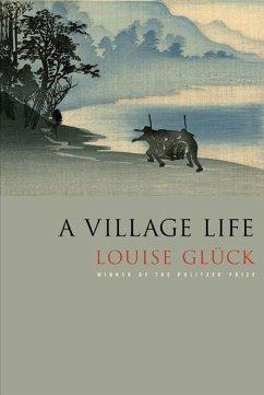A Village Life - Glück, Louise