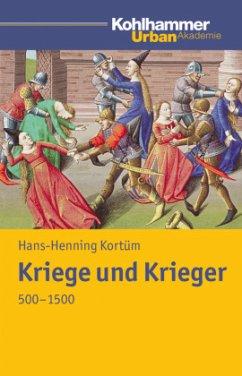Kriege und Krieger 500 - 1500 - Kortüm, Hans-Henning