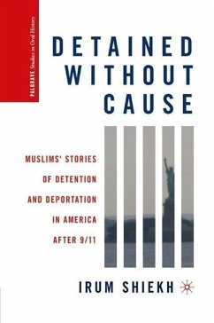 Detained Without Cause: Muslims' Stories of Detention and Deportation in America After 9/11 - Shiekh, Irum