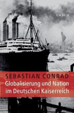 Globalisierung und Nation im Deutschen Kaiserreich - Conrad, Sebastian