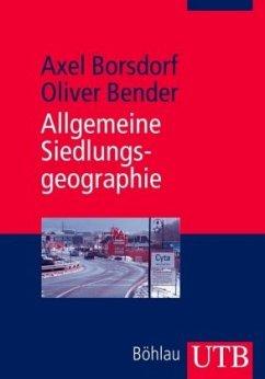 Allgemeine Siedlungsgeographie - Borsdorf, Axel; Bender, Oliver